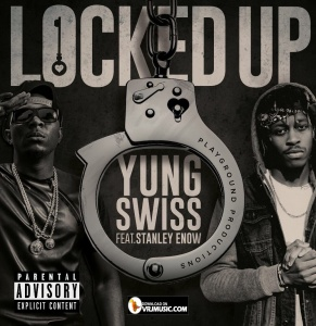 Locked Up ft. Yung Swiss